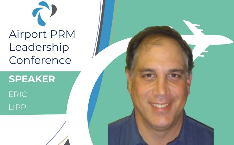 Eric Lipp -– Confirmed Speaker at 2021 Airport PRM Leadership Conference